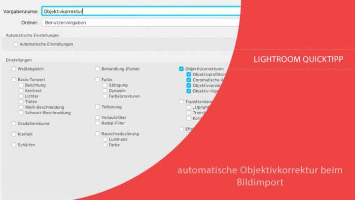 Lightroom Quicktipp: automatische Objektivkorrektur beim Bildimport